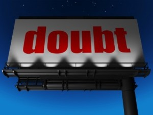 Doubt …forces us to nail down why we believe what we believe.