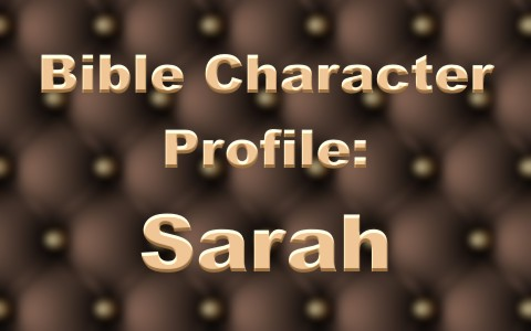Sarah In The Bible Character Profile And Life Story