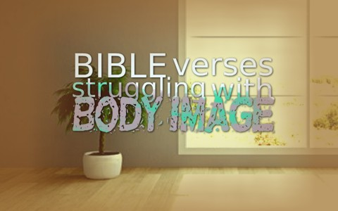 Top 7 Bible Verses To Help Those Struggling With Body Image