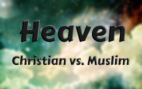 key-differences-between-the-christian-and-muslim-heaven