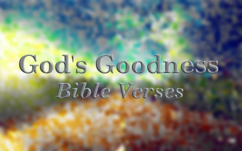7 famous bible verses about gods goodness matthew 711 if you then who are evil know how to give good gifts to your children how much more will your father who is in heaven give good things to negle Choice Image