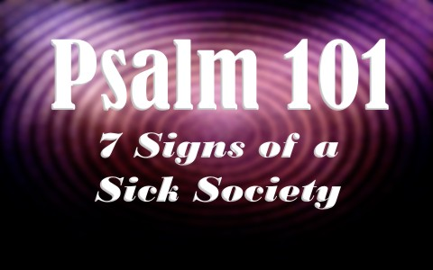 psalm-101-a-sick-society-7-signs-to-know